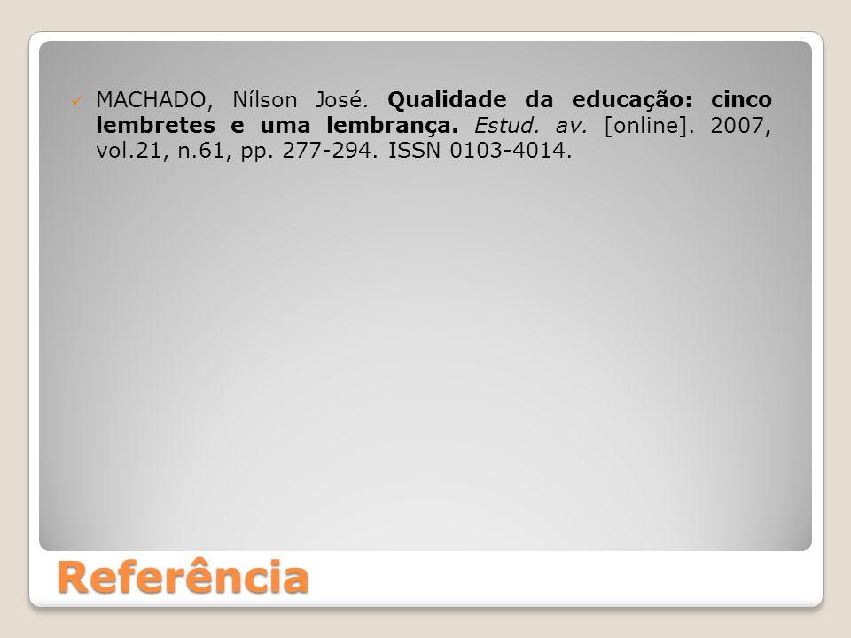 MACHADO, Nílson José. Qualidade da educação: cinco lembretes e uma lembrança. Estud. av. [online]. 2007, vol.21, n.61, pp. 277-294. ISSN 0103-4014.